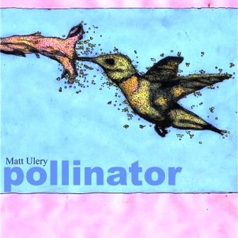 Matt Ulery - Pollinator 2020