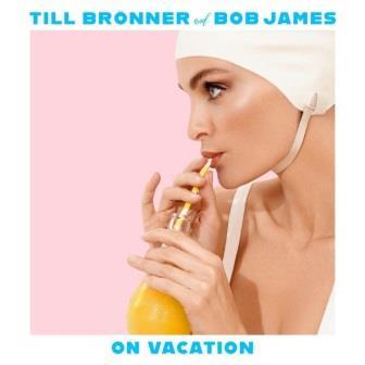 Till Bronner & Bob James - On Vacation 2020